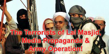 The terrorists of Lal Masjid, media propaganda and Army Operation!